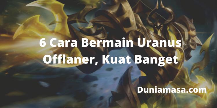 6 Cara Bermain Uranus Offlaner, Kuat Banget