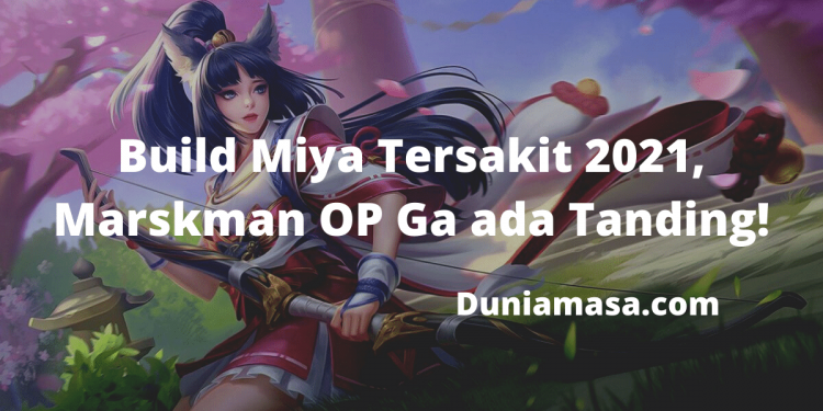 Build Miya Tersakit 2021, Marskman OP Ga ada Tanding!