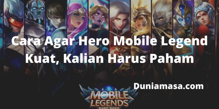 Cara Agar Hero Mobile Legend Kuat, Kalian Harus Paham