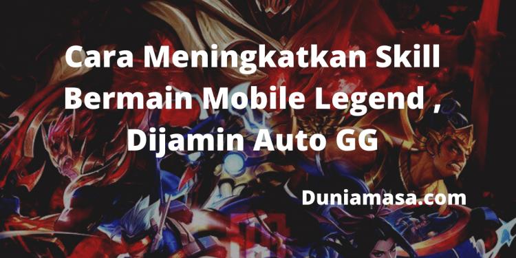 Cara Meningkatkan Skill Bermain Mobile Legend , Dijamin Auto GG