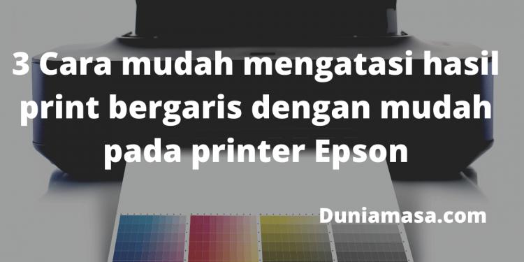 3 Cara mudah mengatasi hasil print bergaris dengan mudah pada printer Epson