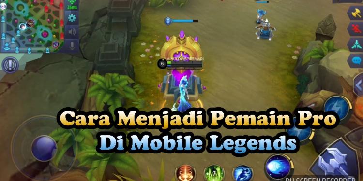 Cara Menjadi Pemain Pro Player di Mobile Legends